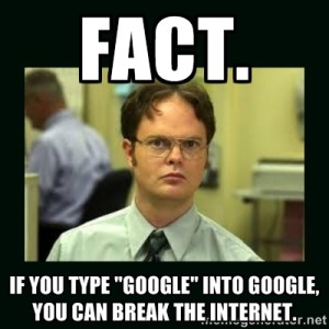 "Fact. If you type ""Google"" into Google, you can break the Internet."