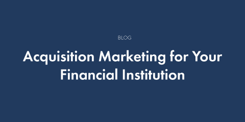 Acquisition Marketing for Your Financial Institution