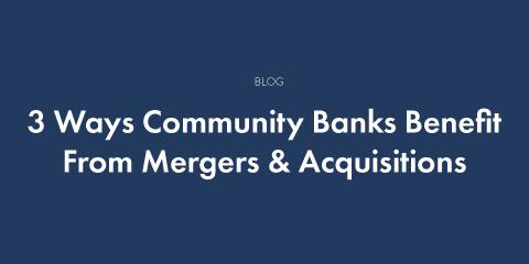 3 Ways Community Banks Benefit from Mergers and Acquisitions