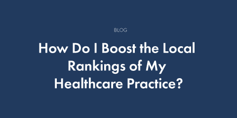 How Do I Boost the Local Rankings of My Healthcare Practice?