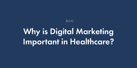 Why is Digital Marketing Important in Healthcare?