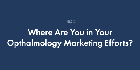 Where Are You in Your Ophthalmology Marketing Efforts?